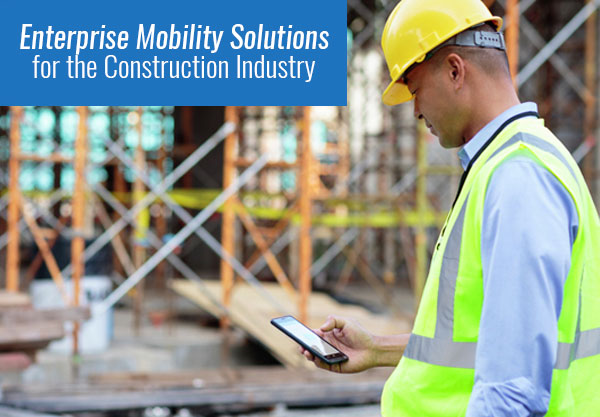 Enterprise Mobility Solutions for Construction